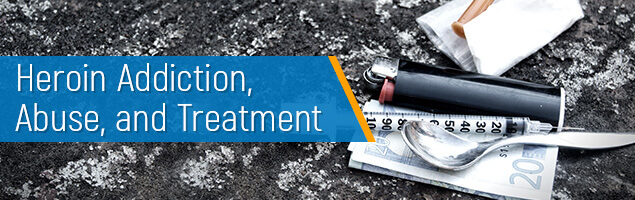 Heroin Addiction Abuse and Treatment