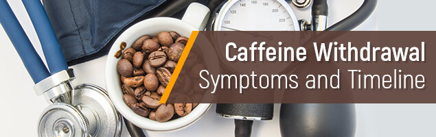 Caffeine Withdrawal Symptoms and Timeline — AddictionResource cm