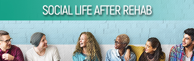 Social Life After Rehab