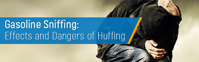 Gasoline Sniffing: Effects and Dangers of Huffing