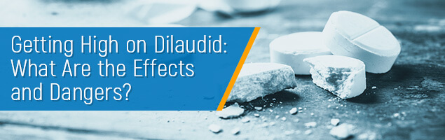 Getting High on Dilaudid: What Are the Effects and Dangers?