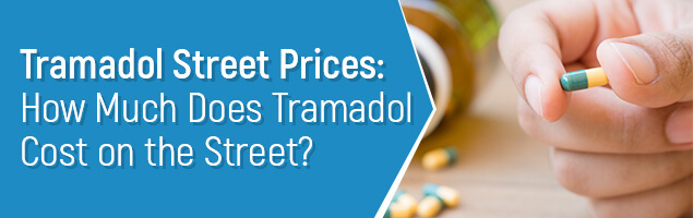 Tramadol Street Prices: How Much Does Tramadol Cost on the Street?
