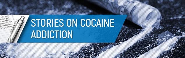 Cocaine Addiction Stories - A Life-Ruining Addiction