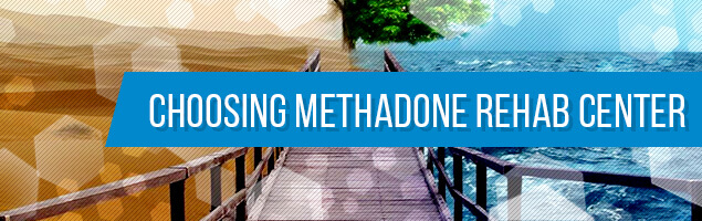 Choosing Methadone Rehab Center