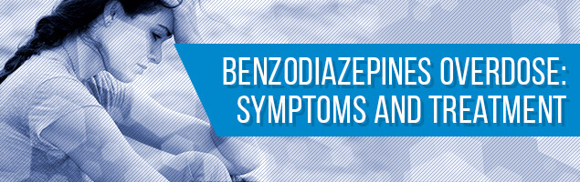 Benzodiazepines Overdose Symptoms and Treatment