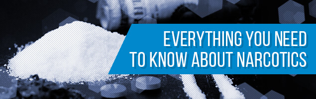 Everything You Need to Know About Narcotics
