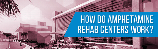 How Do Amphetamine Rehab Centers Work