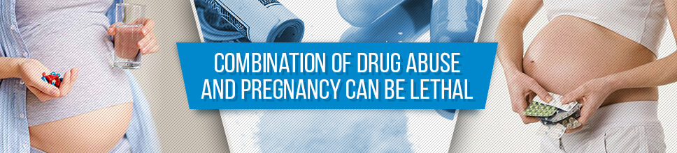Combination of Drug Abuse and Pregnancy Can Be Lethal