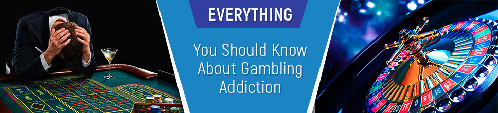 Everything You Should Know About Gambling Addiction