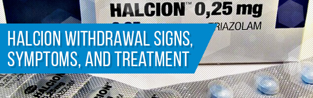 Halcion Withdrawal Signs, Symptoms, and Treatment