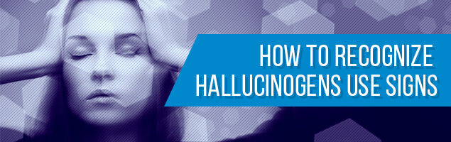 How to Recognize Hallucinogens Use Signs
