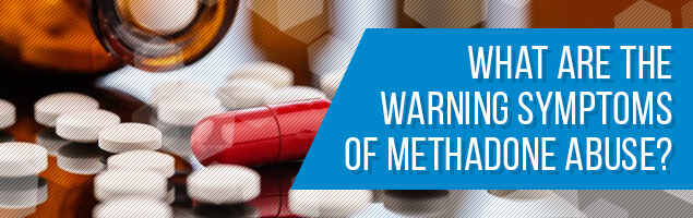 What are the Warning Symptoms of Methadone Abuse