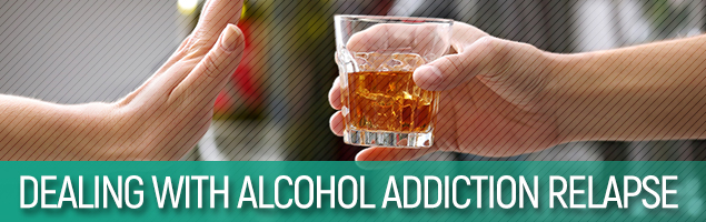 Dealing With Alcohol Addiction Relapse