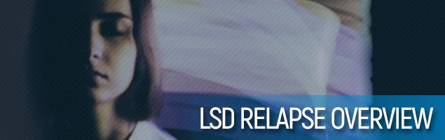LSD Relapse Overview