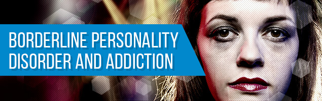 Borderline Personality Disorder and Addiction