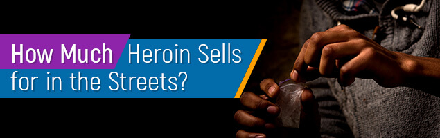 How Much Heroin Sells for in the Streets?