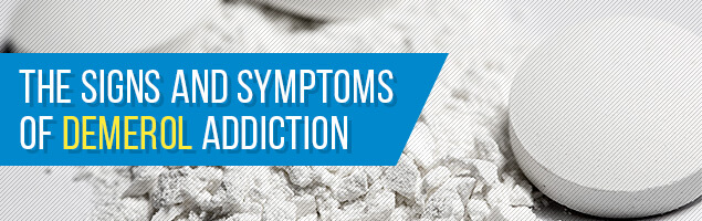 The Signs and Symptoms of Demerol Addiction