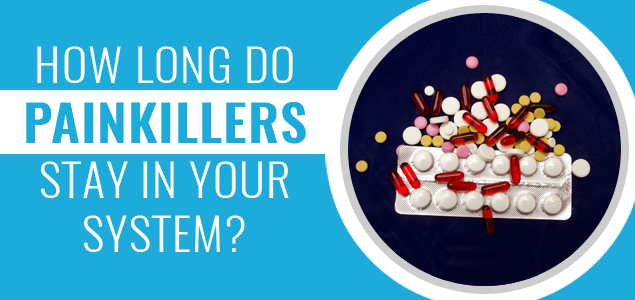 How Long Do Painkillers Stay in Your System?
