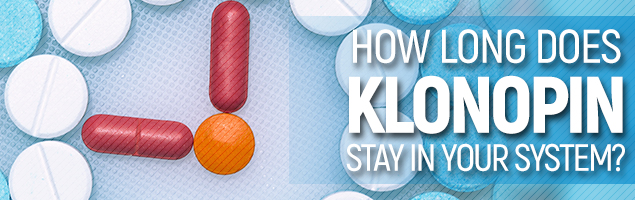 How Long Does Klonopin Stay In Your System Blood And Urine