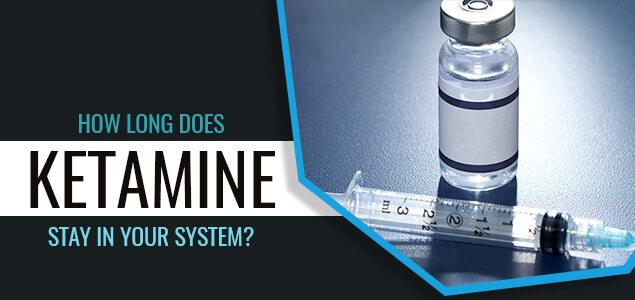 How Long Does Ketamine Stay In Your System?