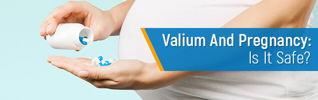 Is it Safe to Take Valium While Pregnant?