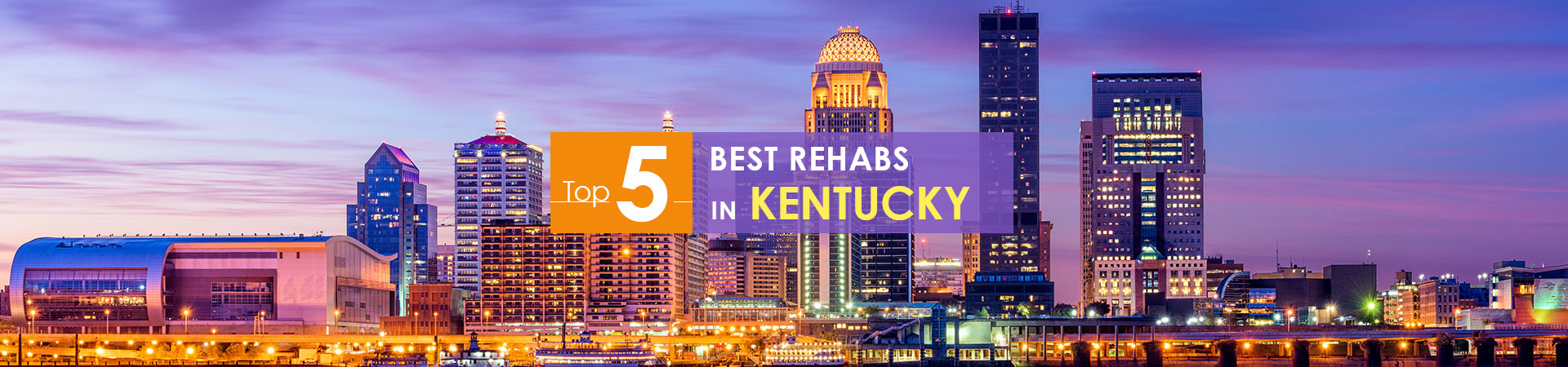 Kentucky night view and top 5 rehabs caption