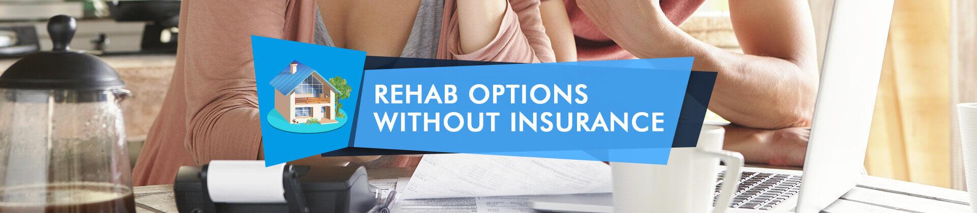 no insurance rehabs