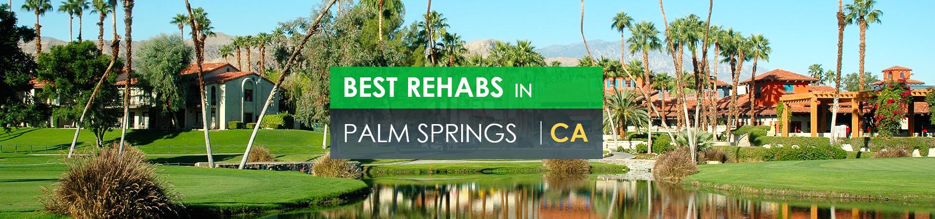 Best rehabs in Palm Springs, CA