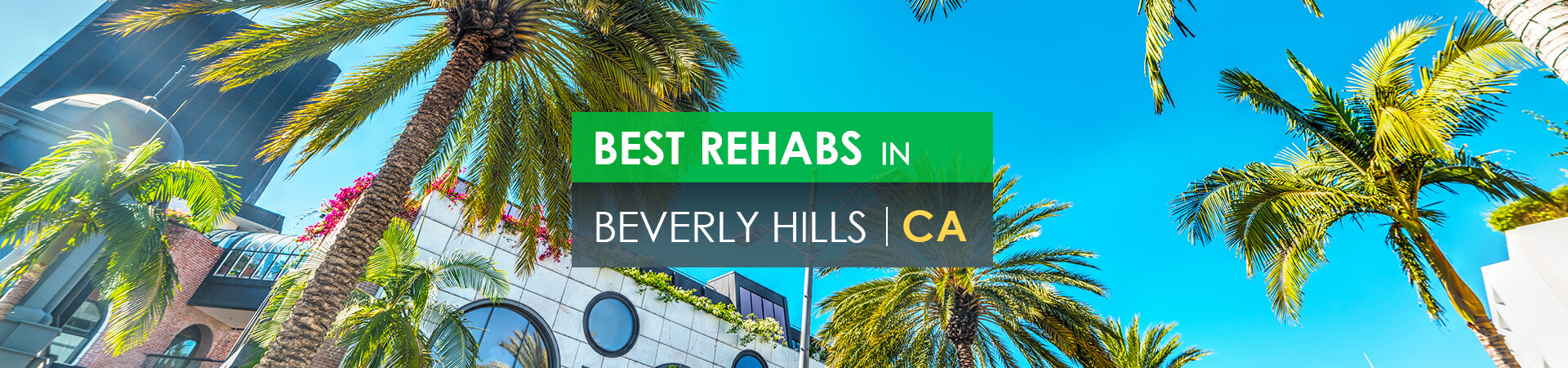 Best rehabs in Beverly Hills, CA