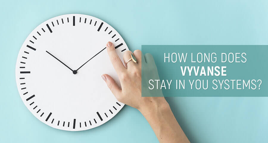 How Long Does Vyvanse Stay In Your System: Urine, Blood, And Hair?