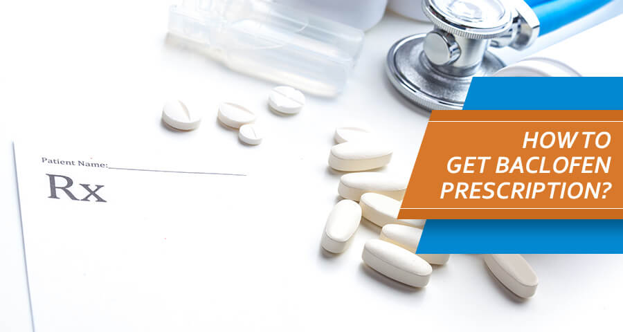 How to Get Baclofen Prescription_