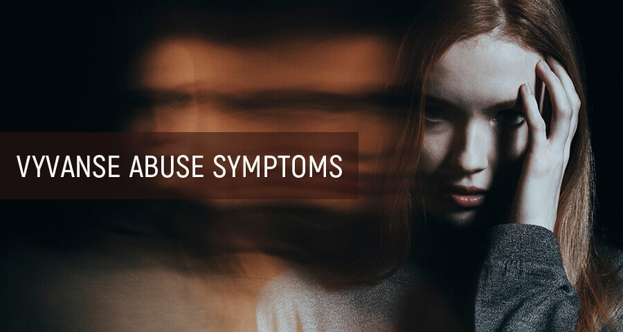 Symptoms of Vyvanse abuse