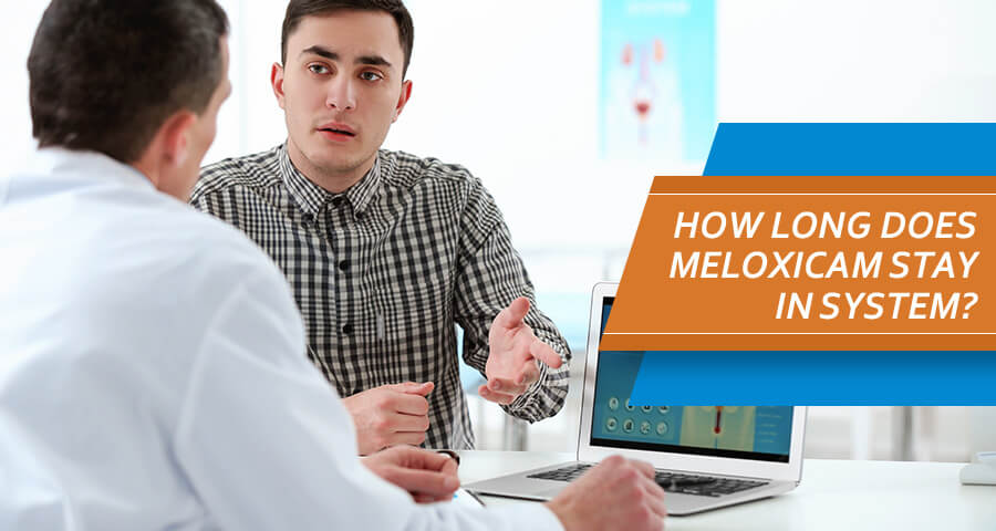Patient wants to know How Long Does Meloxicam Stay In System?