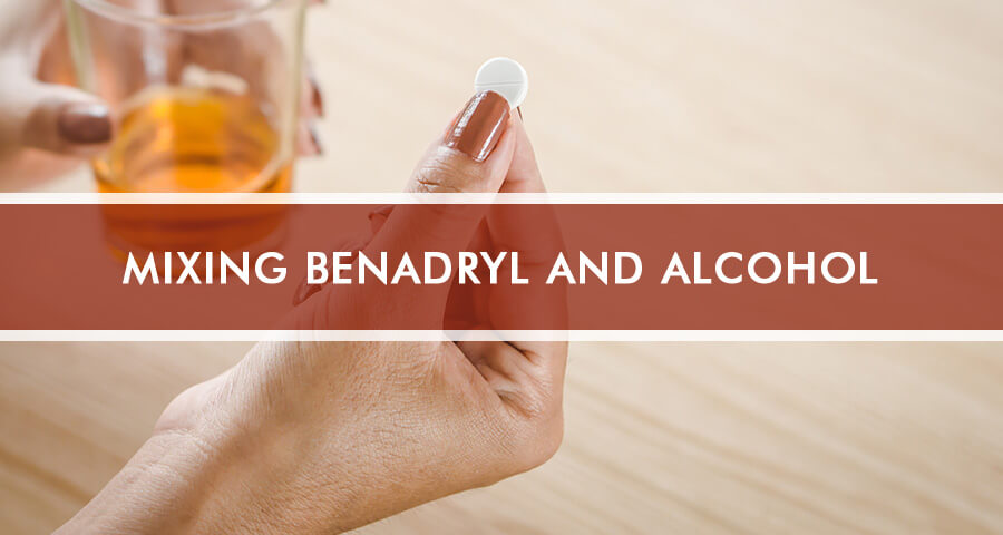 Benadryl And Alcohol: Dangers Of Mixing Diphenhydramine With Alcohol