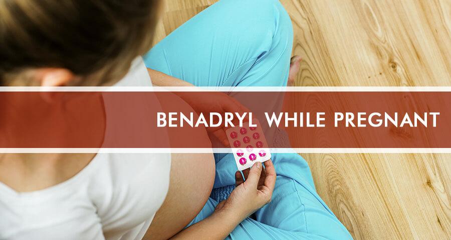 Woman is taking Benadryl While Pregnant