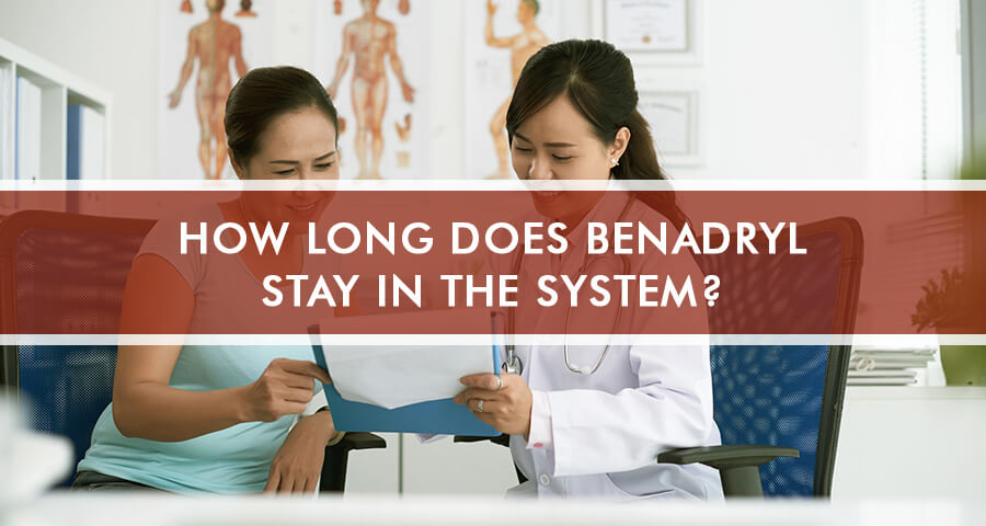 How Long Does Benadryl Stay In The System and What Is It