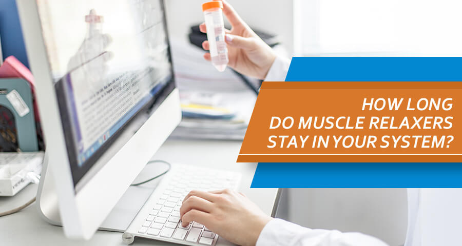 Finding How Long Do Muscle Relaxers Stay In Your System?