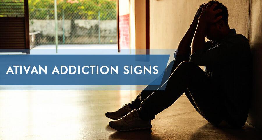 signs of ativan addiction