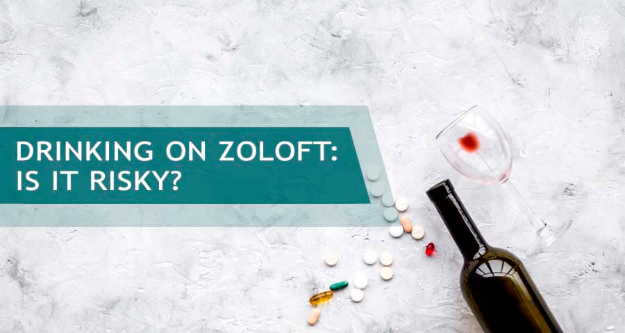 combination of alcohol and zoloft