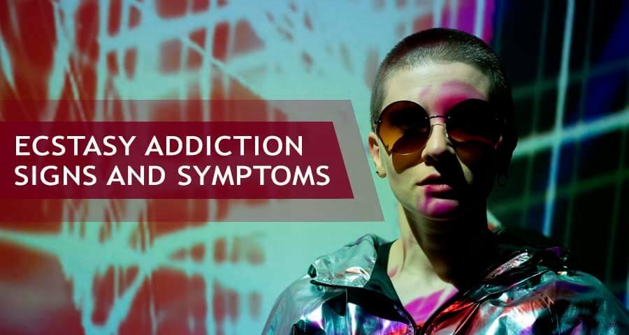 symptoms of ecstasy addiction