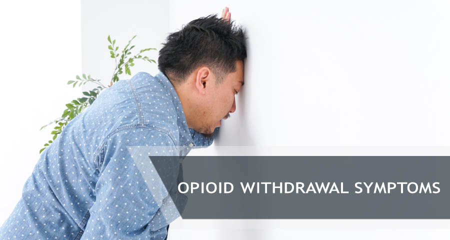 Experiencing Withdrawal Symptoms from opioids