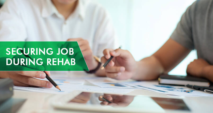 how to secure job during rehab
