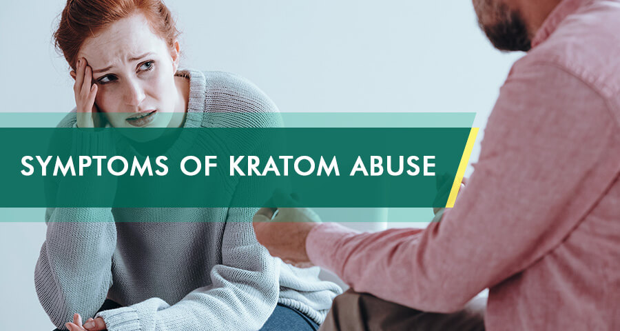 Patient is complaining about Symptoms Of Kratom Abuse